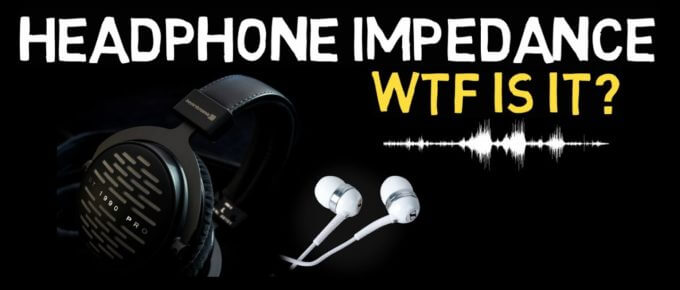 What Is Impedance In Headphones ?