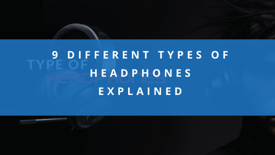 9 Different Types Of Headphones 🎧 Explained
