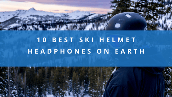 Best Ski Helmet Headphones On Earth