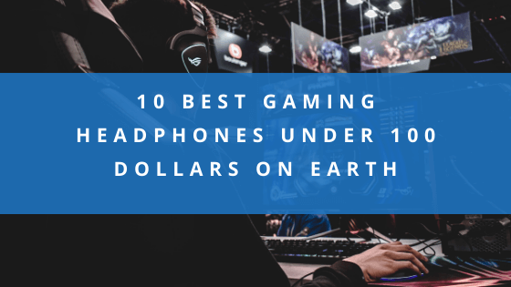 best-gaming-headphones-under-100