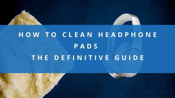 how-to-clean-headphone-pads