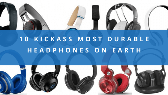 10 Kickass Most Durable Headphones On Earth